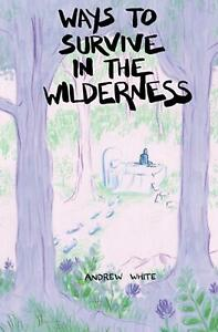 Ways to Survive in the Wilderness by Andrew White (English) Paperback Book Free