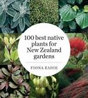 100 Best Native Plants for New Zealand Gardens by Fiona M. Eadie (Paperback, 2014)
