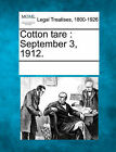 Cotton Tare: September 3, 1912. by Gale, Making of Modern Law (Paperback / softback, 2011)