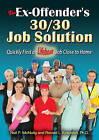 The Ex-Offender's 30/30 Job Solution: Quickly Find a Lifeboat Job Close to Home by Ronald L Krannich, Neil P McNulty (Paperback / softback, 2015)