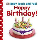 Baby Touch and Feel Happy Birthday by Dorling Kindersley Ltd (Board book, 2013)