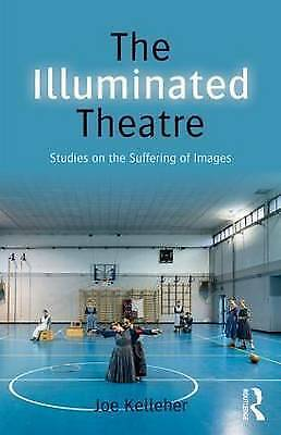 The Illuminated Theatre. Studies on the Suffering of Images by Kelleher, Joe (Ro