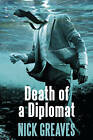 Death of a Diplomat by Nick Greaves (Hardback, 2011)