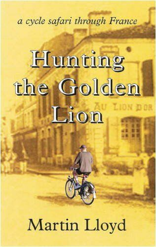 1 of 1 - Hunting the Golden Lion: A Cycle Safari Through France By Martin Lloyd
