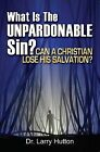 What Is the Unpardonable Sin?: Can a Christian Lose His Salvation? by Dr Larry Hutton (Book, 2015)