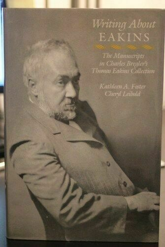 Writing about Eakins : The Manuscripts, by Kathleen A. Foster (1989, hardcover)