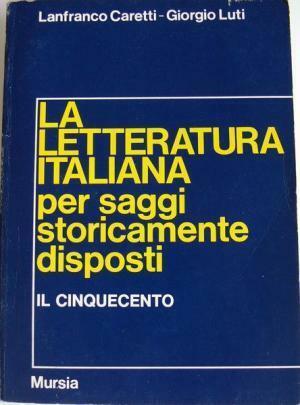 La letteratura italiana -Il Cinquecento. Lanfranco Caretti,Giorgio Luti