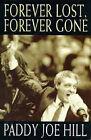 Forever Lost, Forever Gone by Gerard Hunt, Paddy Joe Hill (Hardback, 1995)