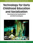 Technology for Early Childhood Education and Socialization: Developmental Applications and Methodologies by IGI Global (Hardback, 2009)