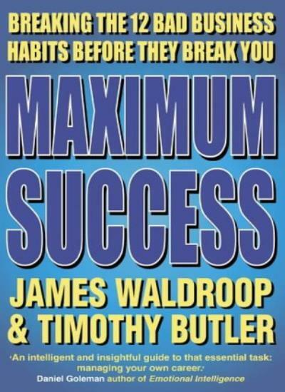 Maximum Success: Breaking the 12 Bad Business Habits Before They Break You,Timo