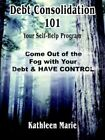 Debt Consolidation 101 by Kathleen Marie 9781420843460 Paperback 2005