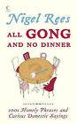 All Gong and No Dinner: 1001 Homely Phrases and Curious Domestic Sayings by Nigel Rees (Hardback, 2007)