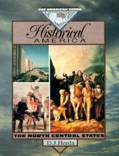 Historical America : The North Central States by Herda, D. J.