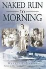 Naked Run to Morning by William Sneed 9781440136948 Hardback 2009