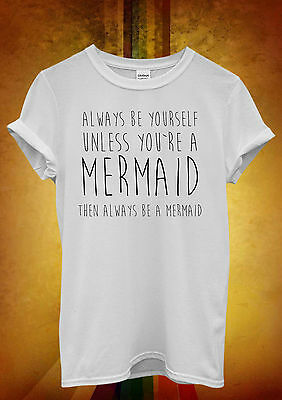 Be Yourself Unless You are a Mermaid Men Women Unisex T Shirt Tank Top Vest 919