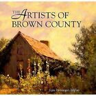 The Artists of Brown County by Lyn Letsinger-Miller, Rachel Perry (Hardback, 1994)
