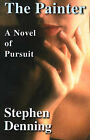 The Painter: A Novel of Pursuit by Stephen Denning (Paperback / softback, 2000)