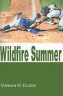 Wildfire Summer: A Season with the Wyoming Wildfire by Melissa M Dudek (Paperback / softback, 2001)