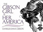 The Gibson Girl and Her America: The Best Drawings of Charles Dana Gibson by Charles Dana Gibson (Paperback, 2010)