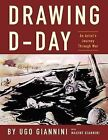 Drawing D - Day: An Artist's Journey Through War by Ugo Giannini, Maxine Giannini (Paperback, 2013)