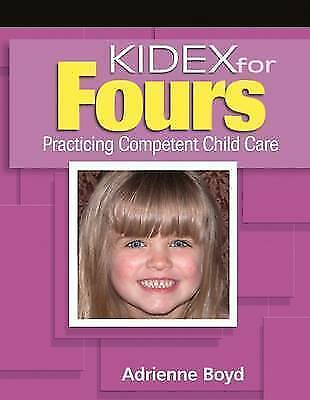KIDEX For Four's: Practicing Competent Child Care by Boyd, Adrienne