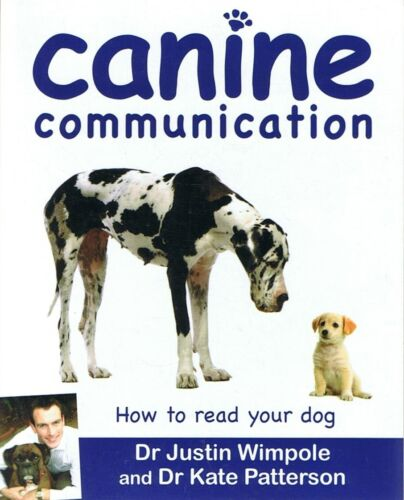 1 of 1 - CANINE COMMUNICATION How to Read Your Dog - Dr Justin Wimpole, Dr Kate Patterson