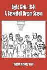 Eight Girls, 18-0: A Basketball Dream Season by Robert Michael Wynn (Paperback, 2006)