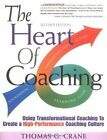 The Heart of Coaching: Using Transformational Coaching to Create a High- Performance Culture by Thomas G Crane (Paperback / softback, 2007)