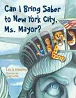 Can I Bring Saber to New York, Ms. Mayor? by Lois G. Grambling (Paperback, 2014)
