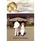 Divorce Ahead - Detour Kelvin R Ward Xlibris Corporation Hardback 9781441584403