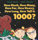 How Much, How Many, How Far, How Heavy, How Long, How Tall Is 1000? by Helen Nolan (Hardback, 2001)
