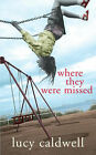 Where They Were Missed by Lucy Caldwell (Paperback, 2006)