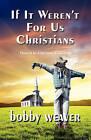 If It Weren't for Us Christians by Bobby Weaver (Paperback / softback, 2010)