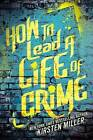 How to Lead a Life of Crime by Kirsten Miller (Paperback / softback, 2014)