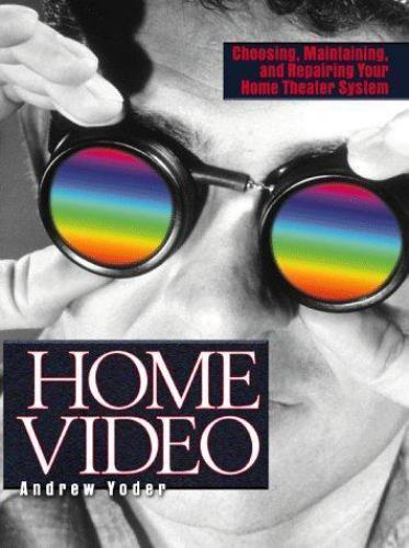 Home Video: Choosing, Maintaining, and Repairing Your Home Theater System, Yoder