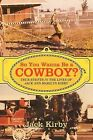 So You Wanna Be a Cowboy?: True Events in the Lives of Jack and Marilyn Kirby by Jack Kirby (Paperback, 2012)