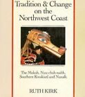 Tradition and Change on the Northwest Coast: The Makah, Nuuchahnulth, Southern Kwakiutl, and Nuxalk by Ruth Kirk (Paperback, 1988)