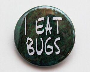 """I EAT BUGS - Pinback Button Badge 1.5"""" weird"""