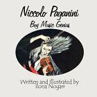Niccolo Paganini Boy Music Genius by Ilona Nogarr 9781456028763