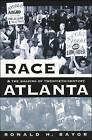 Race and the Shaping of Twentieth-Century Atlanta by Ronald H. Bayor (Paperback, 2000)