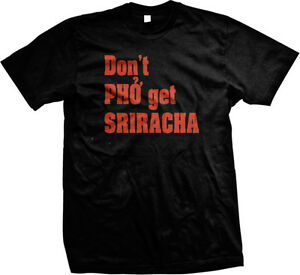 Don-039-t-Pho-Get-Sriracha-Hipster-Food-Hot-Sauce-Spicy-Funny-Mens-T-shirt