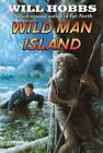 Wild Man Island by Will Hobbs and William Hobbs (2003, Paperback)