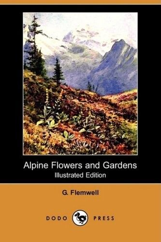 Very Good, Alpine Flowers and Gardens (Illustrated Edition) (Dodo Press), Flemwe