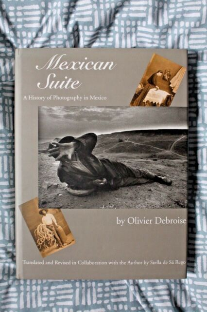 MEXICAN SUITE A History of Photography in Mexico - Olivier Debroise 0292716117