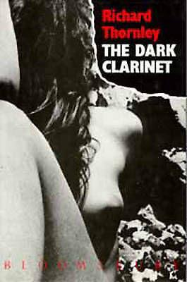 Thornley, Richard, The Dark Clarinet, Hardcover, Very Good Book