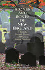 Stones and Bones of New England: A Guide to Unusual, Historic, and Otherwise Notable Cemeteries by Lisa Rogak (Paperback, 2016)