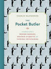 The Pocket Butler: A Compact Guide to Modern Manners, Business Etiquette and Everyday Entertaining by Charles MacPherson (Hardback, 2014)