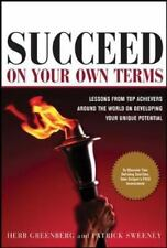 Succeed on Your Own Terms : Lessons from Top... Patrick Sweeney, Herb Greenberg