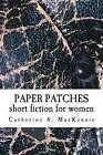 Paper Patches: Short Fiction for Women by Catherine a MacKenzie (Paperback / softback, 2014)