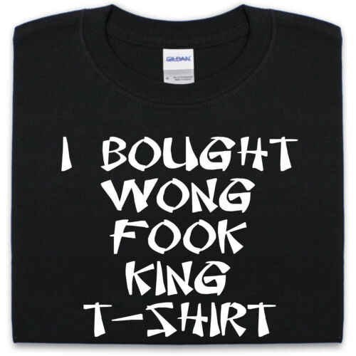 I Bought Wong Fook King T-Shirt Mens Womens Funny gift Present